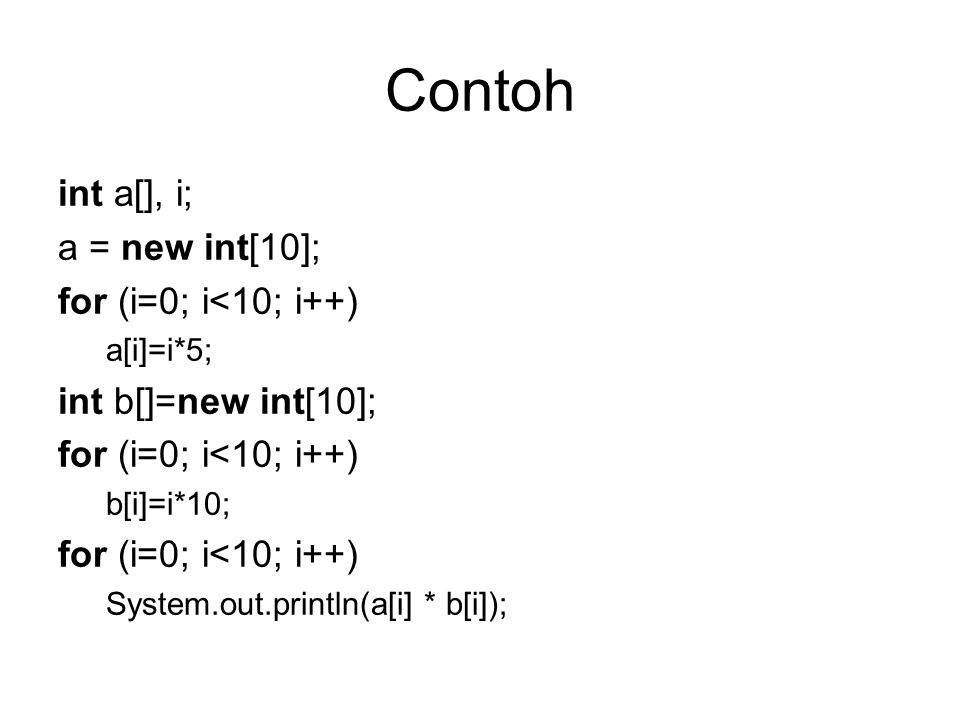 Contoh int a[], i; a = new int[10]; for (i=0; i<10; i++)